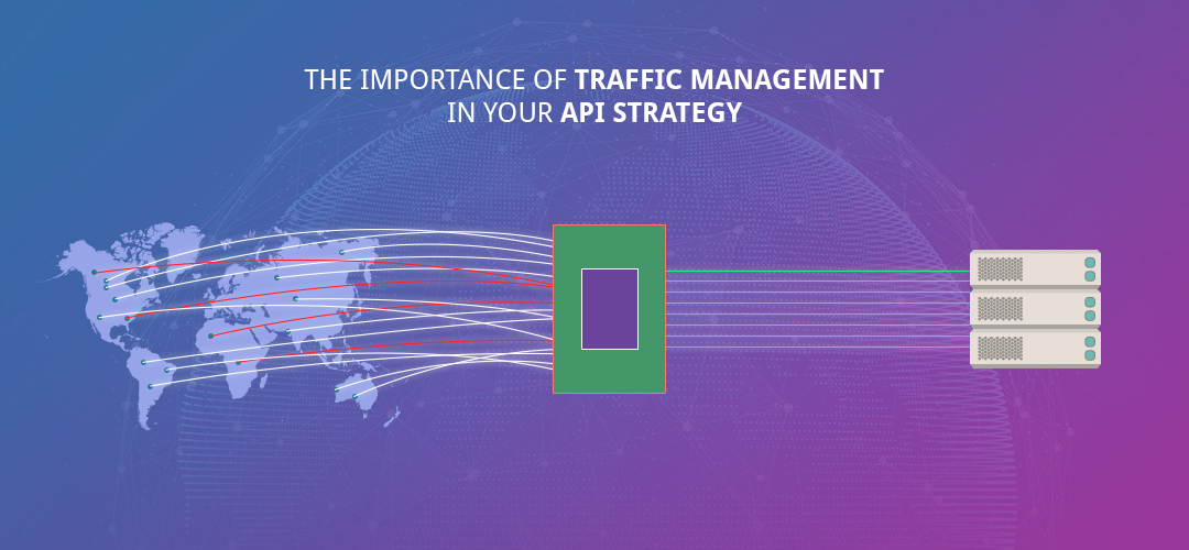 The Importance of Traffic Management in Your API Strategy The Importance of Traffic Management in Your API Strategy